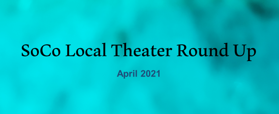 "A photo illustration reading ""SoCo Local Theater Roundup, April 2021."""